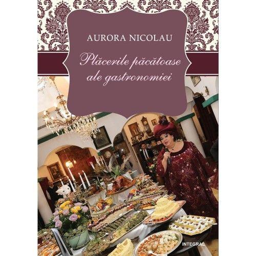 Imagine  Placerile Pacatoase Ale Gastronomiei - Volumul 3 - Nicolau Aurora