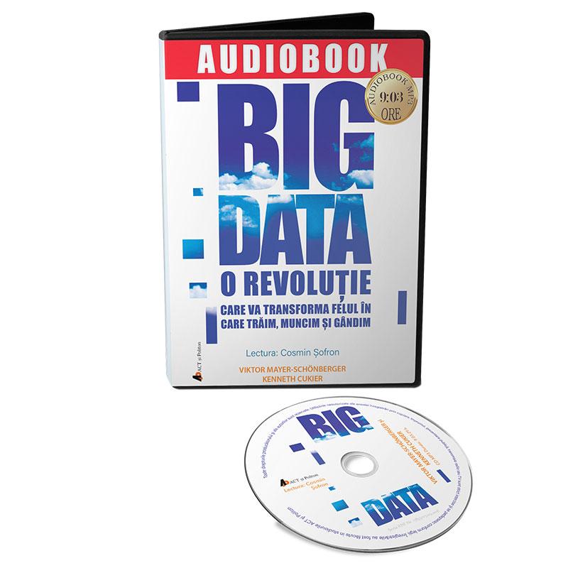 Big Data. O revolutie care va transforma felul in care traim, muncim si gandim