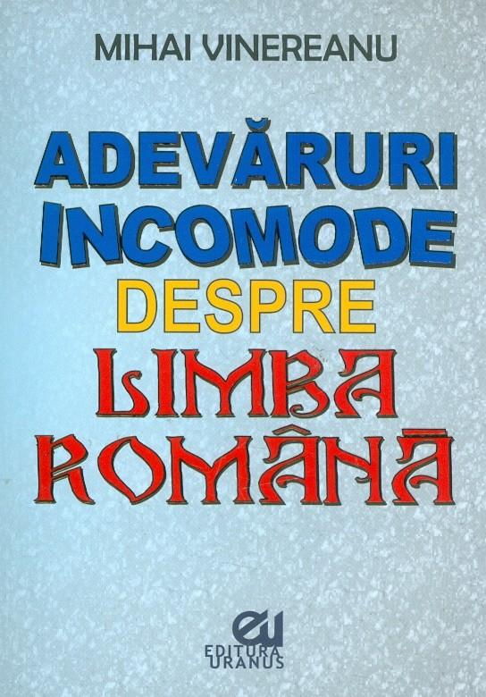 Imagine Adevaruri Incomode Despre Limba Romana - Mihai Vinereanu