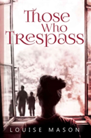 Those Who Trespass   Louise Mason