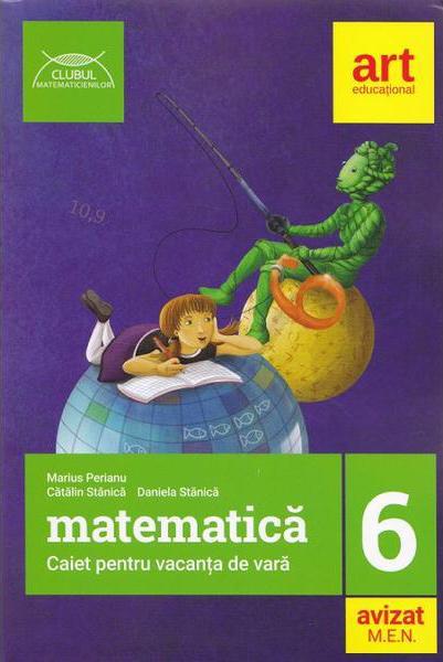 Matematica Clasa 6 Caiet pentru vacanta de vara | Marius Perianu, Catalin Stanica, Daniela Stanica