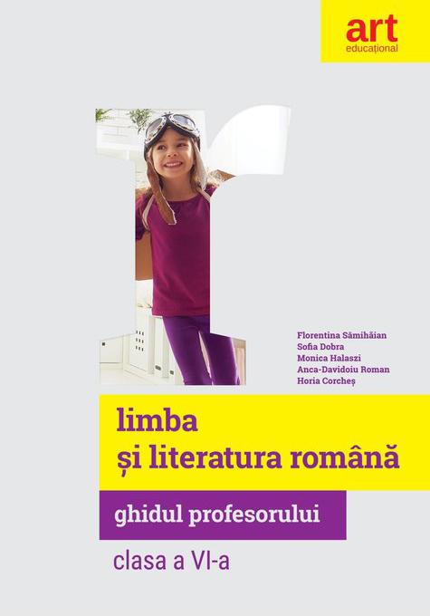 Limba si Literatura Romana   Florentina Samihaian, Sofia Dobra, Monica Halaszi, Anca Davidoiu-Roman, Horia Corches