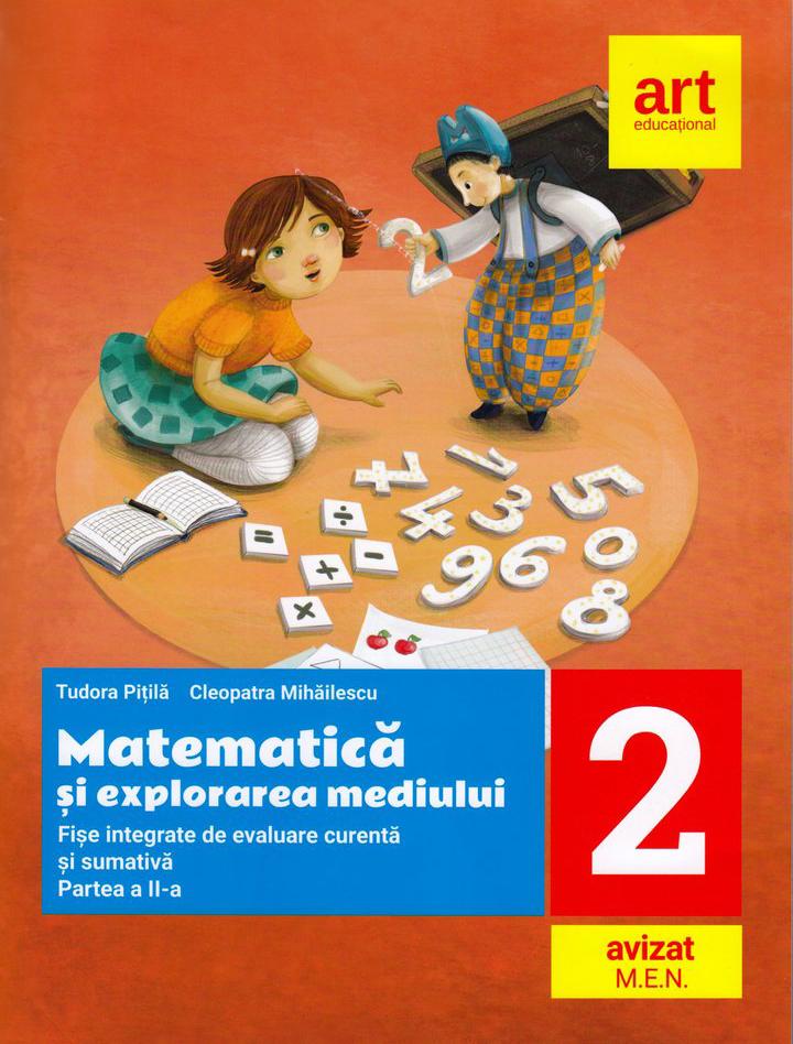 Matematica si explorarea mediului. Fise integrative de evaluare curenta si sumativa. Partea II-a. Clasa a II-a | Tudora Pitila, Cleopatra Mihailescu