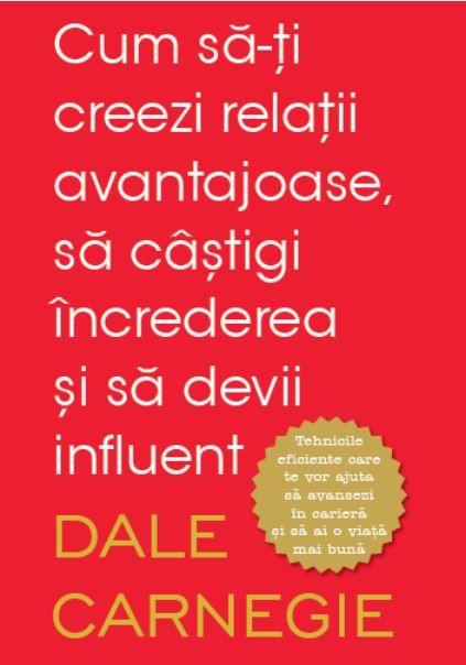 Cum sa-ti creezi relatii avantajoase, sa castigi increderea   Dale Carnegie