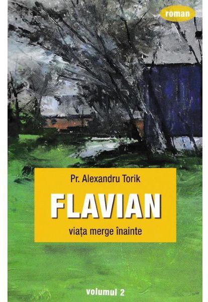 Flavian vol.2: Viata merge inainte | Alexandru Torik