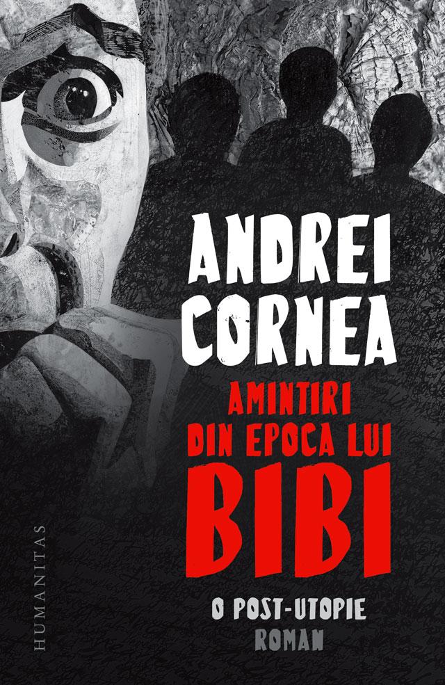 Amintiri din epoca lui Bibi | Andrei Cornea