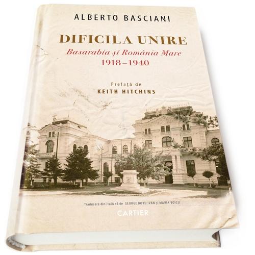Dificila unire - Basarabia si Romania Mare, 1918-1940