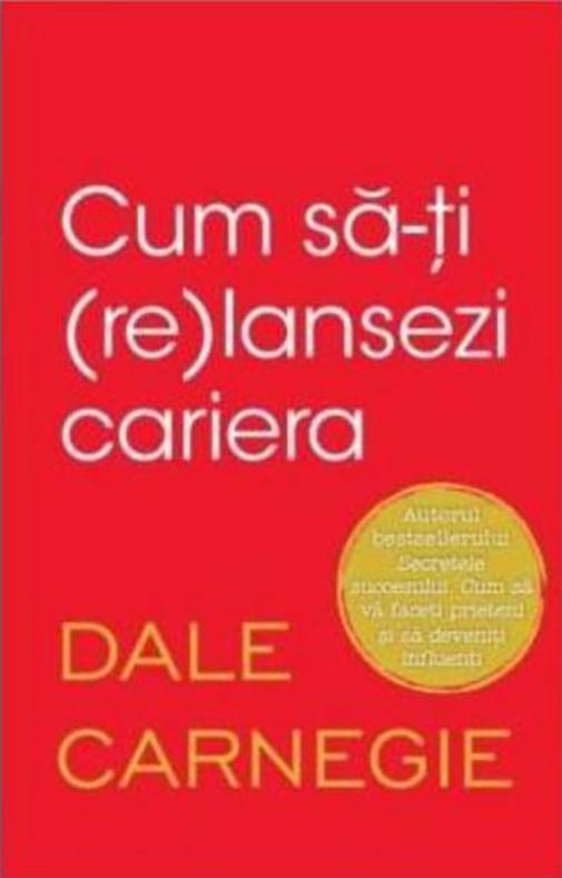 Imagine Cum Sa-ti (re)lansezi Cariera - Dale Carnegie
