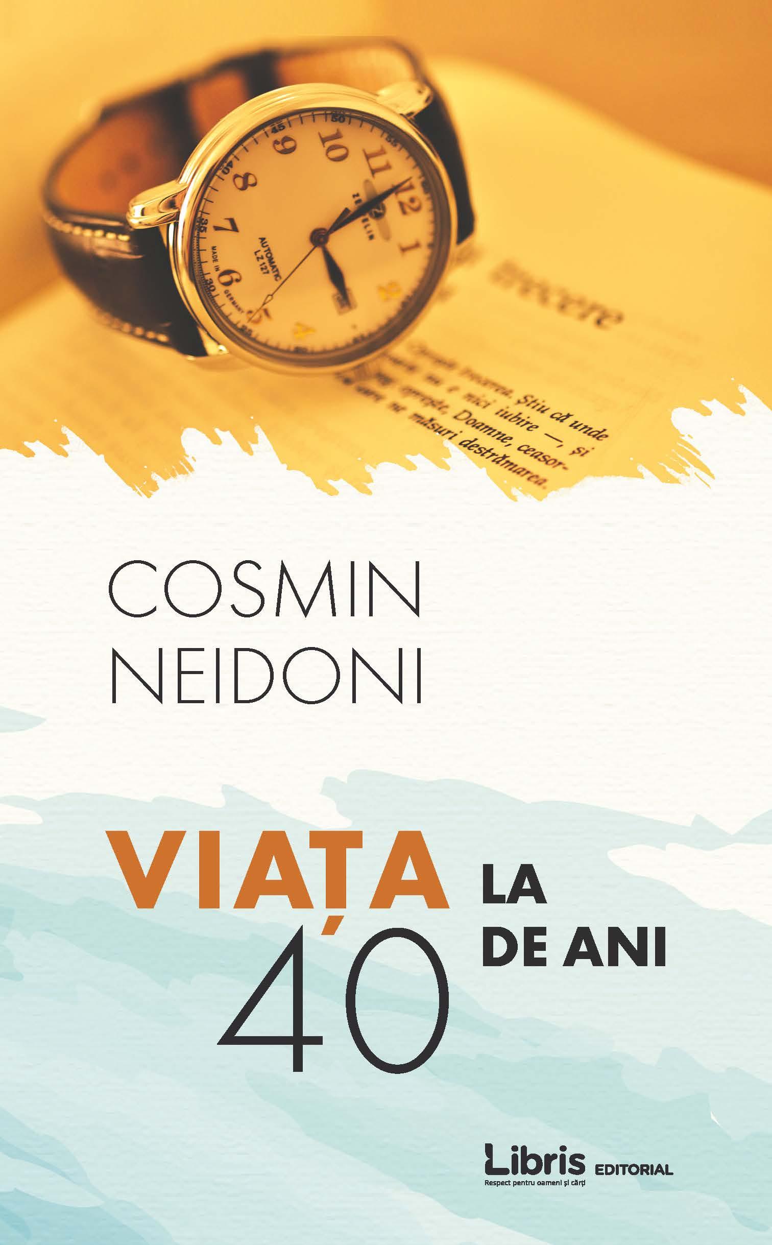 Viata la 40 de ani | Cosmin Neidoni