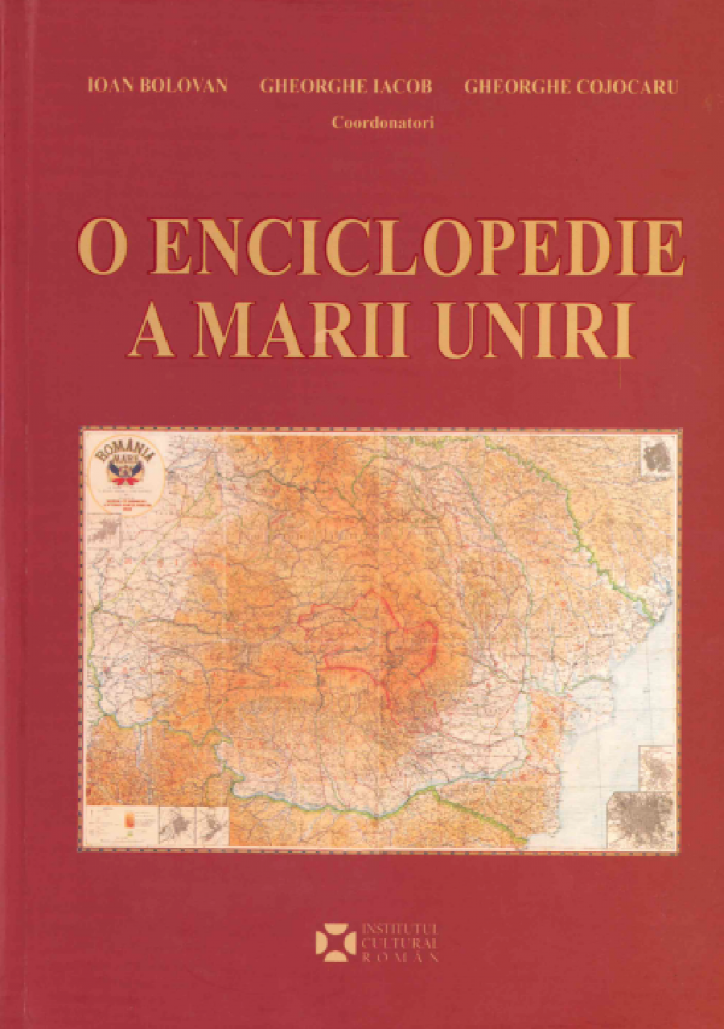 O enciclopedie a Marii Uniri | Ioan Bolovan, Gheorghe Iacob, Gheorghe Cojocaru