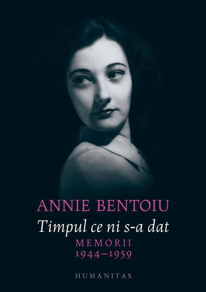 Timpul ce ni s-a dat | Annie Bentoiu
