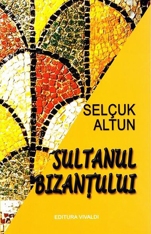 Sultanul Bizantului | Selcuk Altun