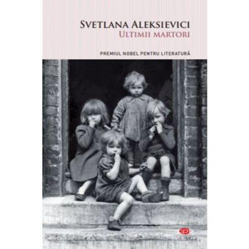 Ultimii martori | Svetlana Aleksievici