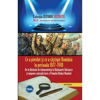 Imagine Ce A Pierdut Si Castigat Romania In Perioada 1877 – 1918 - Dan-silviu