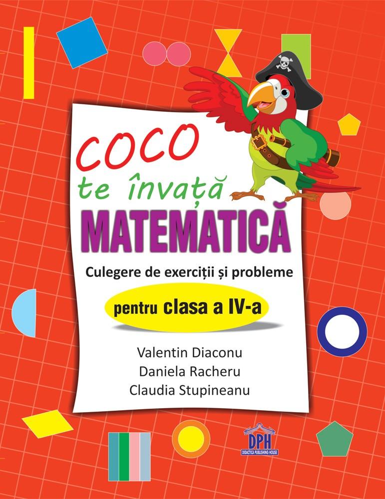 Coco te invata Matematica - Culegere de exercitii si probleme pentru clasa a IV-a | Valentin Diaconu, Daniela Racheru, Claudia Stupineanu