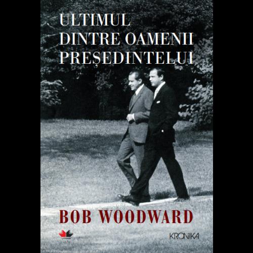 Imagine Ultimul Dintre Oamenii Presedintelui - Bob Woodward