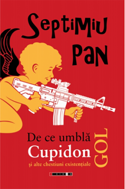 De ce umbla Cupidon gol si alte chestiuni existentiale   Septimiu Pan