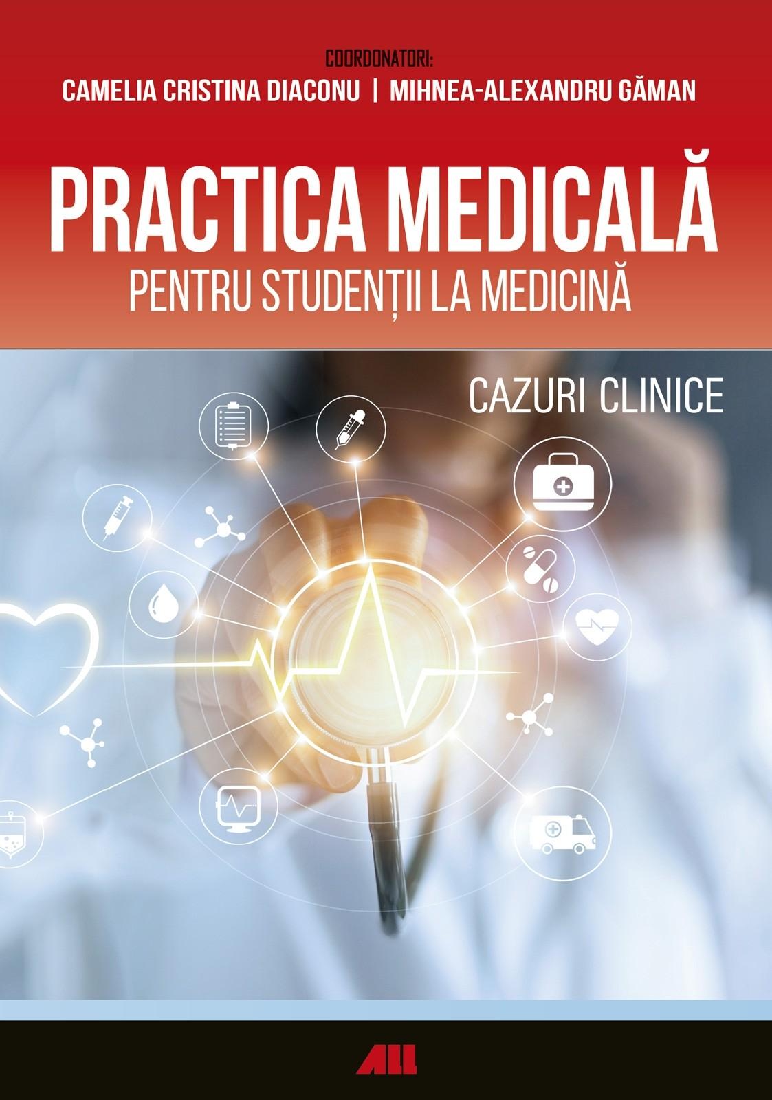 Practica medicala pentru studentii la medicina. Cazuri clinice   Camelia Diaconu, Mihnea-Alexandru Găman