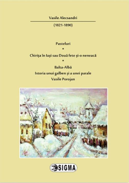 Pasteluri, Chirita in Iasi sau Doua fete sio neneaca / BaltaAlba, Istoria unui galben si a unei parale / Vasile Porojan | Vasile Alecsandri