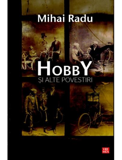 Hobby si alte povestiri | Mihai Radu