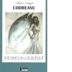 Femeia-Lebada | Tudor-Angel Codreanu