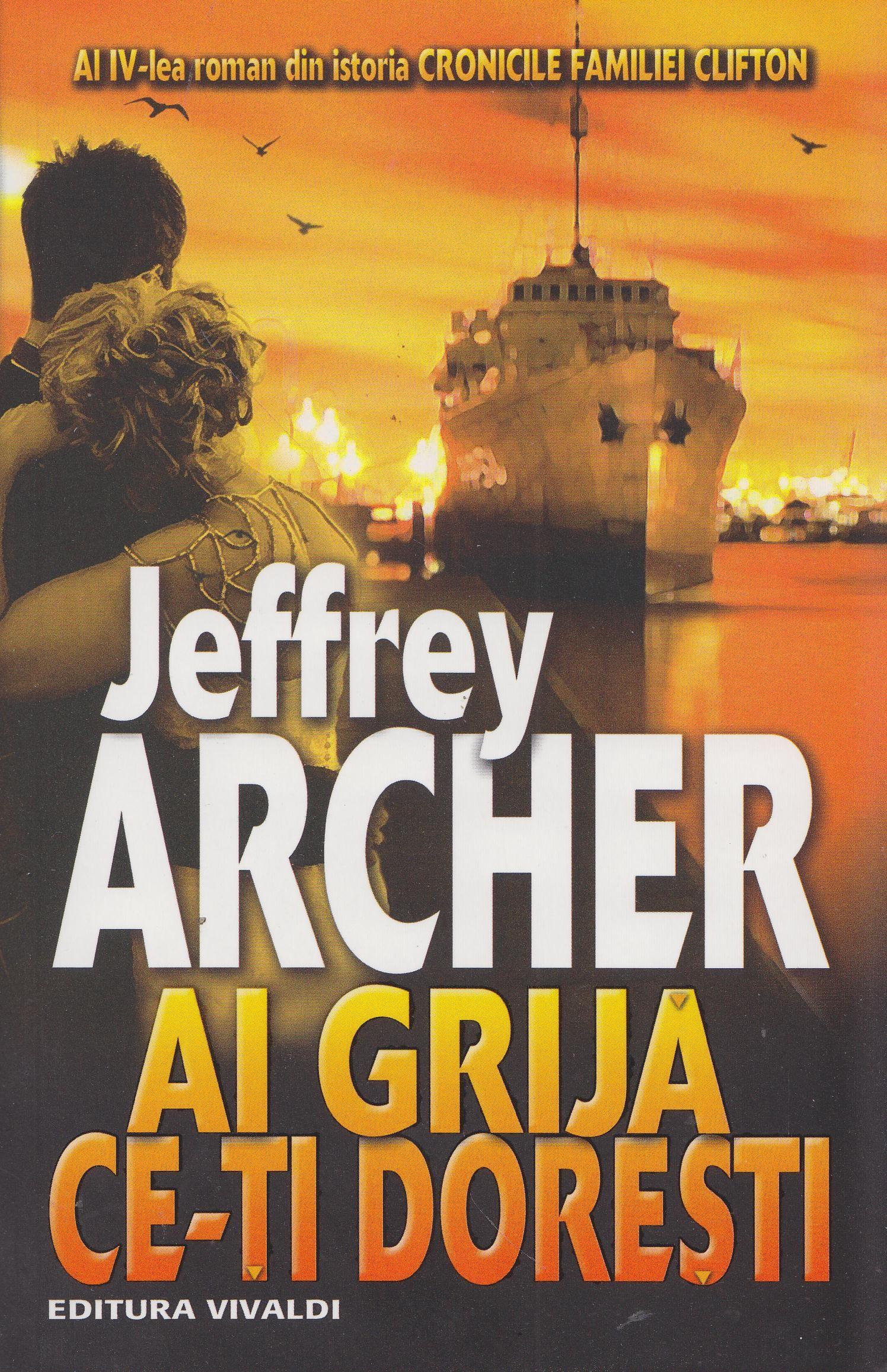Ai grija ce-ti doresti | Jeffrey Archer