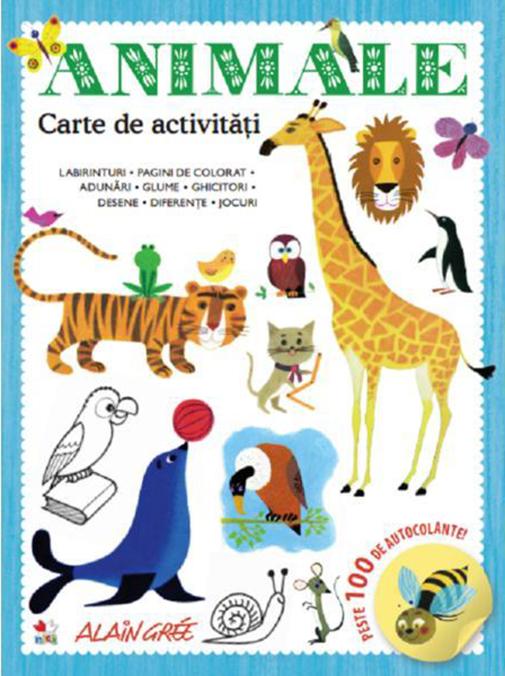 Animale. carte de activitati. peste 100 de autocolante   Alain Gree