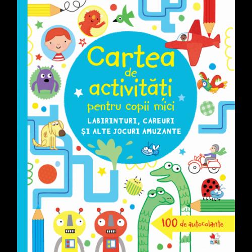 Cartea De Activitati Pentru Copii Mici. Labirinturi, Careuri Si Alte Jocuri Amuzante | Lucy Bowman, James Maclaine