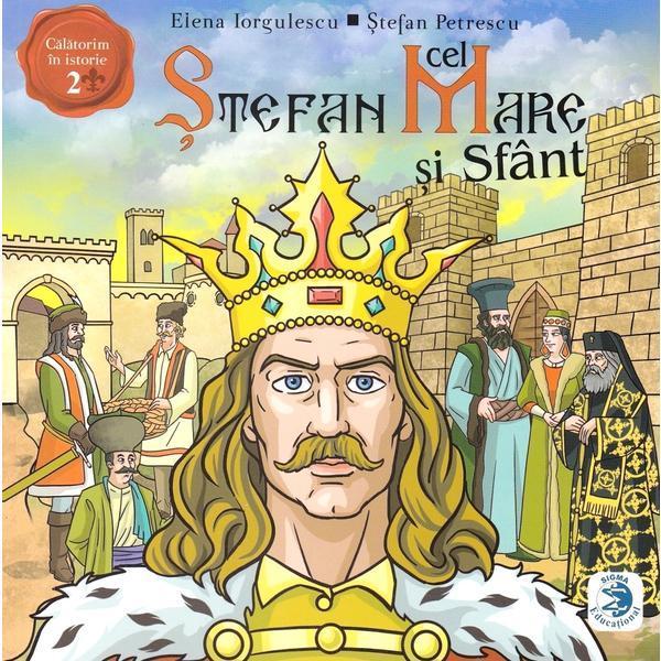 Stefan cel Mare si Sfant | Elena Iorgulescu, Stefan Petrescu