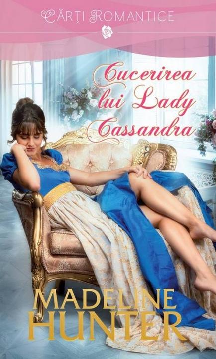 Cucerirea lui Lady Cassandra | Madeline Hunter