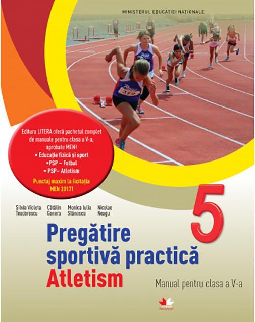 Pregatire sportiva practica. Atletism. Manual pentru clasa a V-a   Silvia Violeta Teodorescu, Catalin Ganera, Monica Iulia Stanescu, Nicolae Neagu