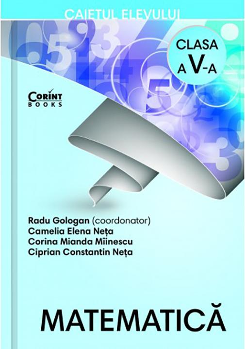 Matematica. Caietul elevului pentru clasa a V-a   Radu Gologan, Camelia Elena Neta, Corina Mianda Miinescu, Ciprian Constantin Neta