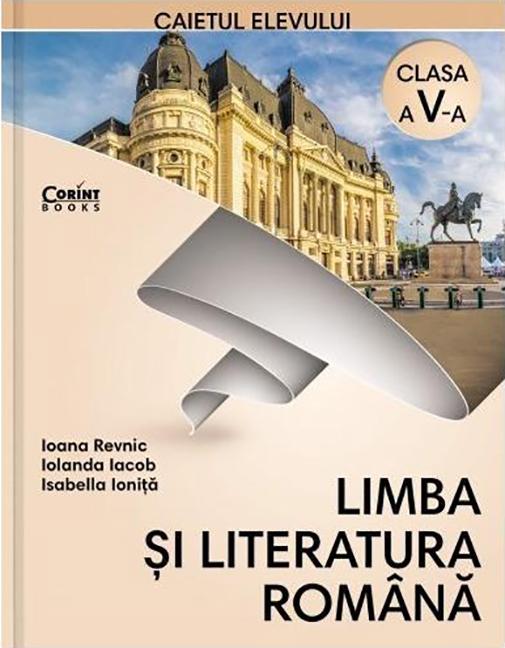 Limba si Literatura Romana. Caietul Elevului, clasa a V-a | Ioana Revnic , Isabella Ionita, Iolanda Iacob