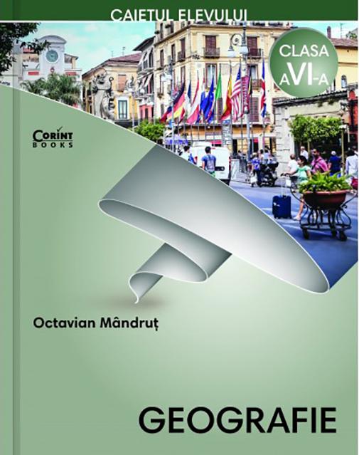 Geografie - Caietul elevului pentru clasa a VI-a   Octavian Mandrut