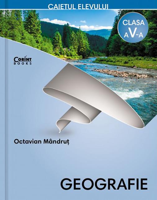 Geografie - Caietul elevului pentru clasa a V-a | Octavian Mandrut