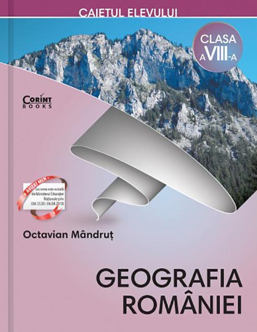 Caietul elevului clasa a VIII-a. Geografia Romaniei | Octavian Mandrut