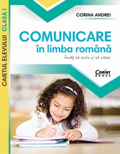 Comunicare in limba romana - Caietul elevului clasa I | Corina Andrei