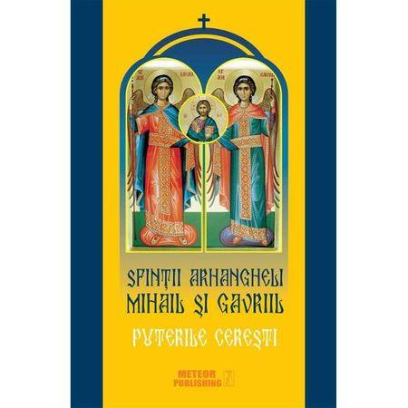 Sfintii arhangheli Mihail si Gavriil. Puterile ceresti