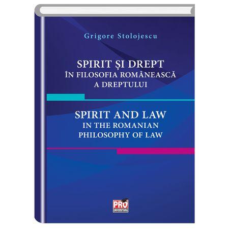 Spirit si drept in filosofia romaneasca a dreptului. Spirit and law in the Romanian philosophy of law   Grigore Stolojescu