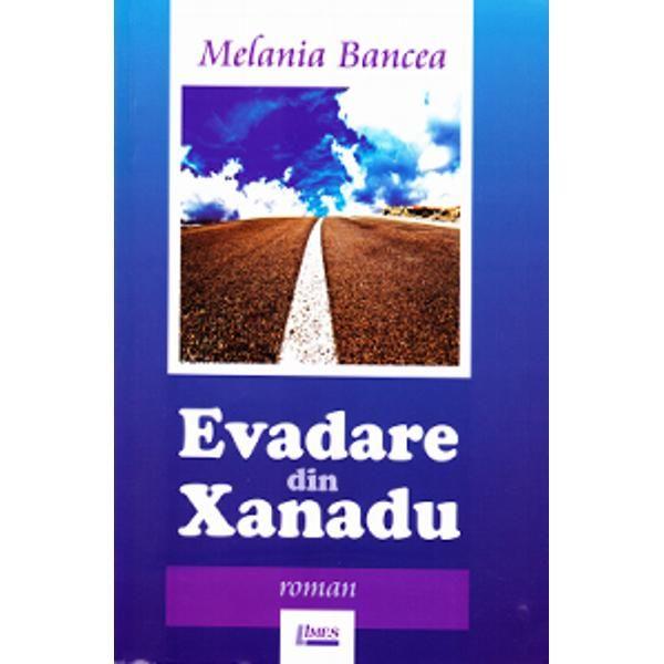Evadare din Xanadu | Melania Bancea