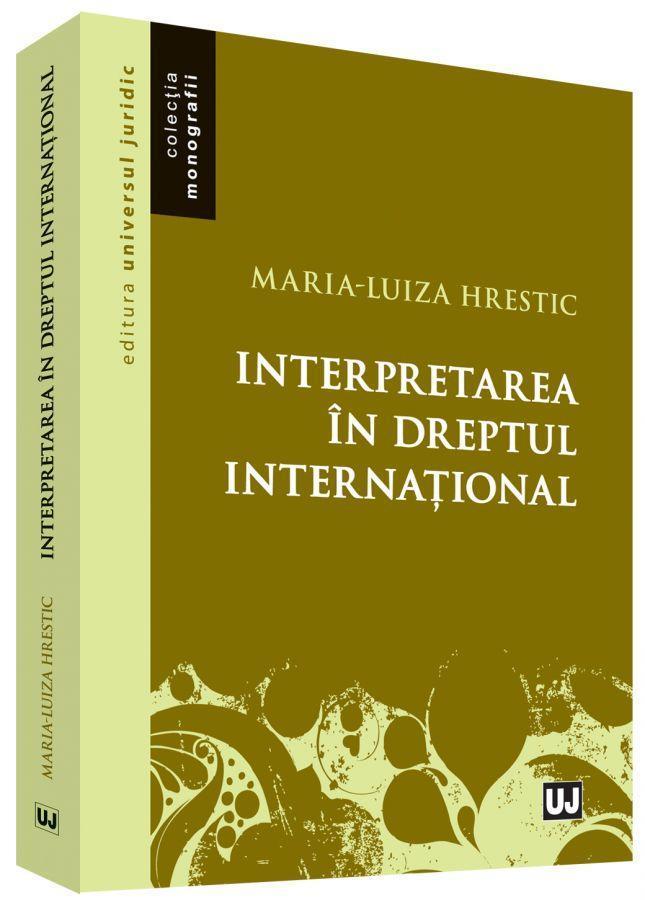 Interpretarea in dreptul international | Maria-Luiza Hrestic