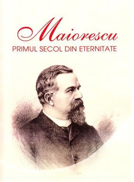 Maiorescu. Primul secol din eternitate