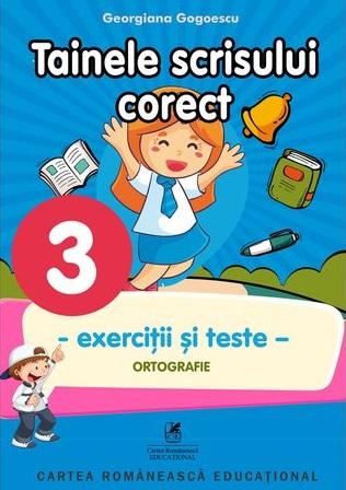 Exercitii si teste. Clasa a III-a. Ortografie, tainele scrisului corect