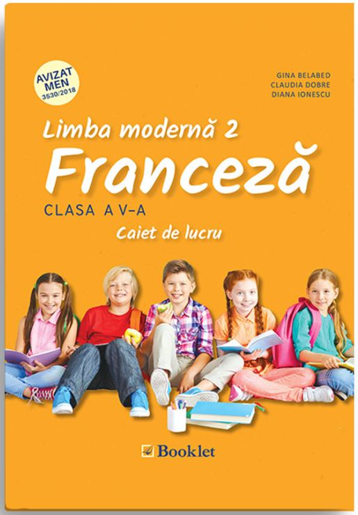 Limba moderna 2 - Caiet de lucru pentru clasa a V-a - Franceza | Gina Belabed, Claudia Dobre, Diana Ionescu