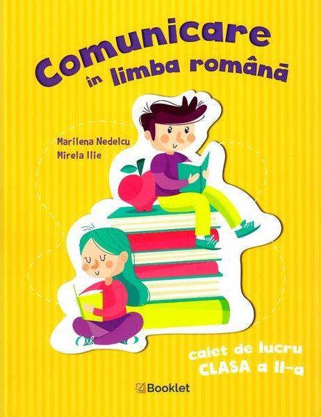 Comunicare in limba romana - Caiet de lucru pentru clasa a II-a | Marinela Nedelcu, Mirela Ilie