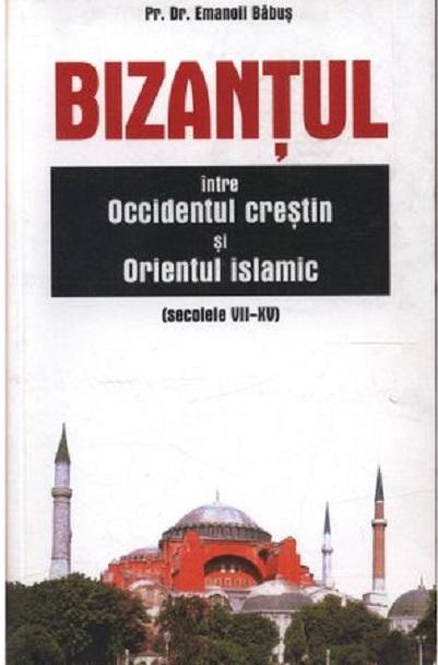 Bizantul, intre occidentul crestin si orientul islamic | Emanoil Babus
