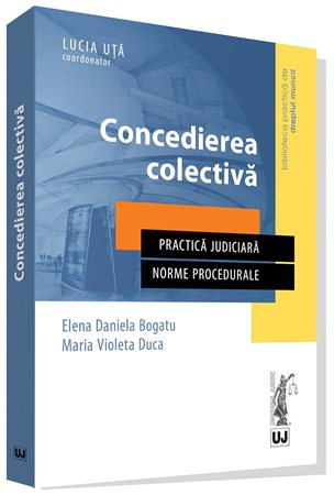 Concedierea Colectiva | Elena Daniela Bogatu, Maria Violeta Duca