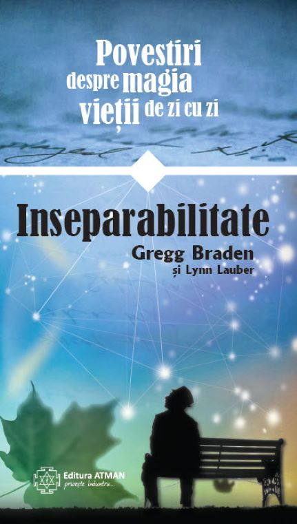Inseparabilitate | Gregg Braden, Lynn Lauber
