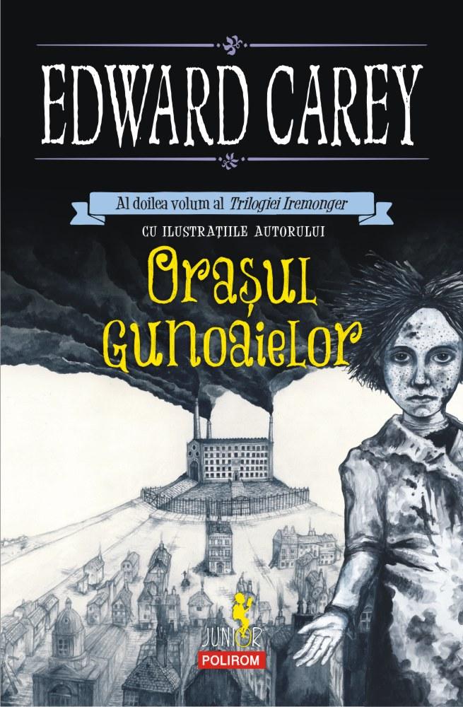 Orasul gunoaielor | Edward Carey