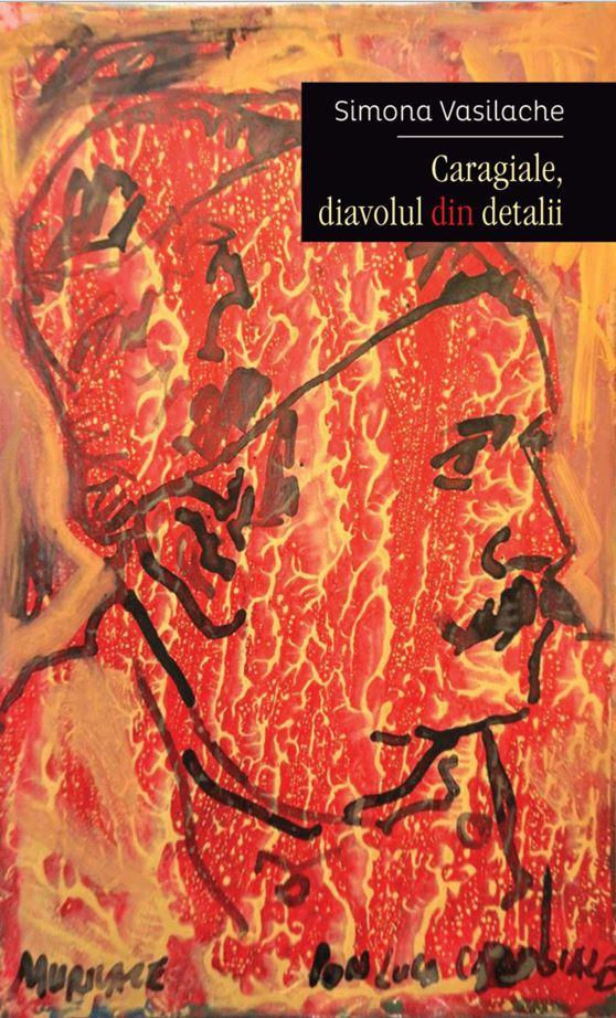 Imagine Caragiale, Diavolul Din Detalii - Simona Vasilache
